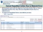 cancel expedited action due to material error