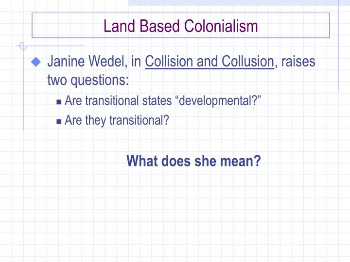 Land Based Colonialism