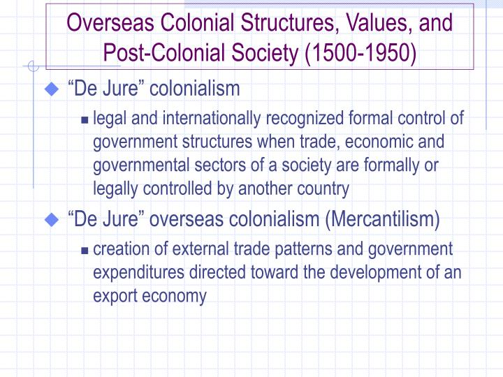 Overseas Colonial Structures, Values, and Post-Colonial Society (1500-1950)