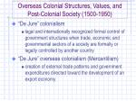 overseas colonial structures values and post colonial society 1500 1950