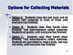 options for collecting materials