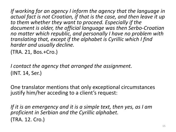 If working for an agency I inform the agency that the language in actual fact is not Croatian, if that is the case, and then leave it up to them whether they want to proceed. Especially if the document is older, the official language was then Serbo-Croatian no matter which republic, and personally I have no problem with translating that, except if the alphabet is Cyrillic which I find harder and usually decline.
