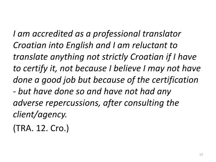 I am accredited as a professional translator Croatian into English and