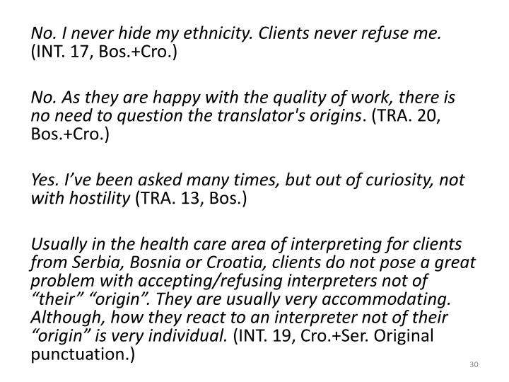 No. I never hide my ethnicity. Clients never refuse me.