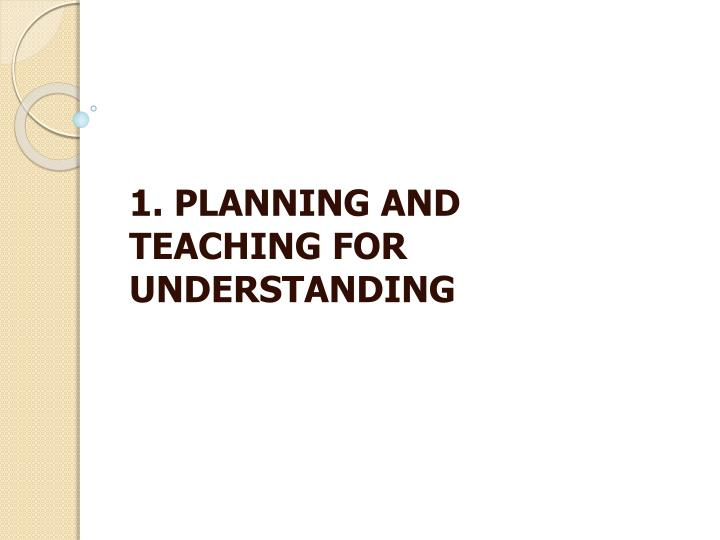 1 planning and teaching for understanding n.