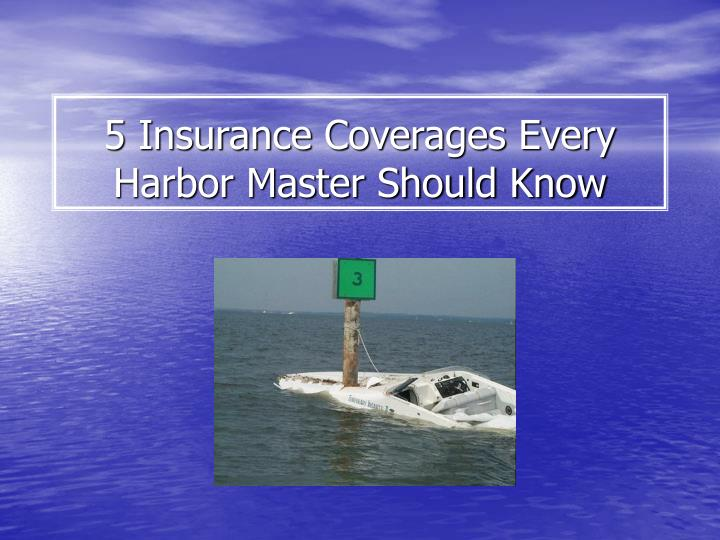 5 insurance coverages every harbor master should know n.