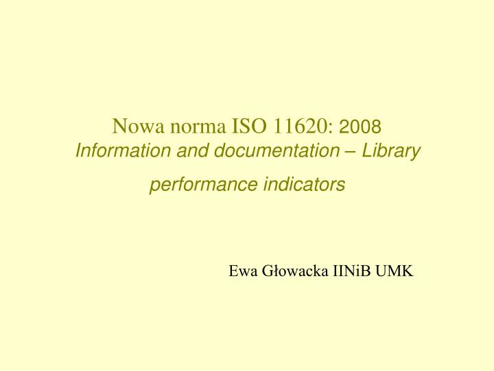 nowa norma iso 11620 2008 information and documentation library performance indicators n.