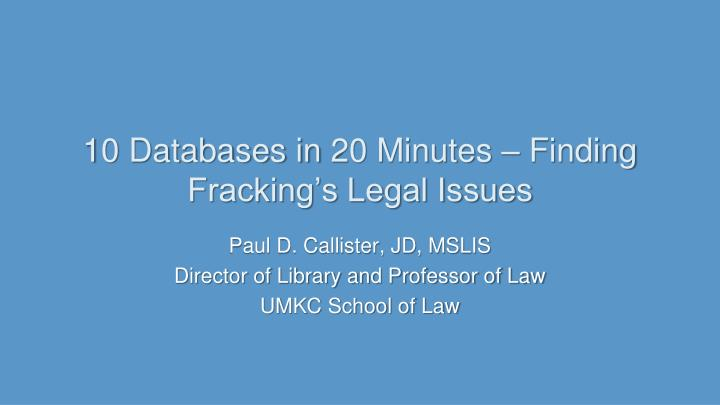 10 databases in 20 minutes finding fracking s legal issues n.