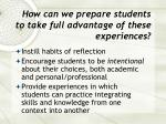 how can we prepare students to take full advantage of these experiences
