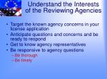 understand the interests of the reviewing agencies