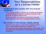 your responsibilities as a license holder