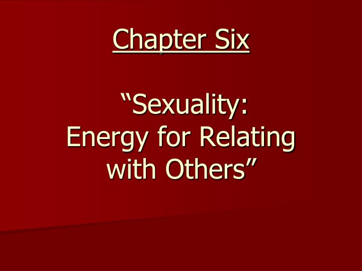 chapter six sexuality energy for relating with others n.