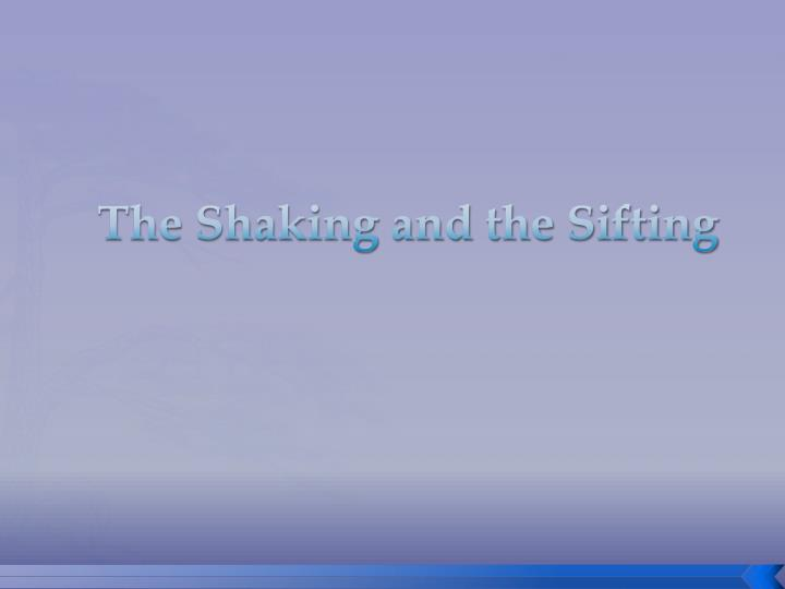 the shaking and the sifting n.