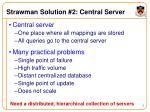 strawman solution 2 central server