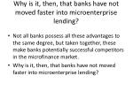 why is it then that banks have not moved faster into microenterprise lending