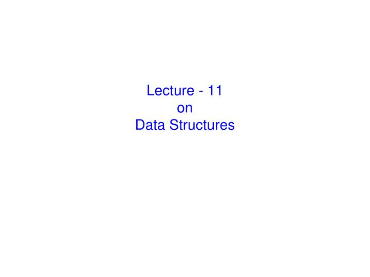 lecture 11 on data structures n.