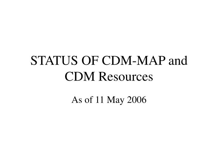 status of cdm map and cdm resources n.