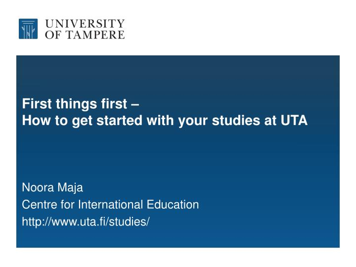first things first how to get started with your studies at uta n.