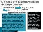 o elevado n vel de desenvolvimento da europa ocidental