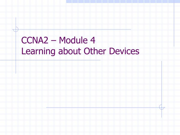 ccna2 module 4 learning about other devices n.