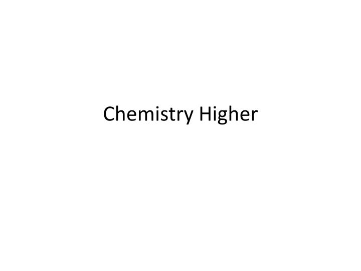 Chemistry higher