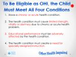 to be eligible as ohi the child must meet all four conditions