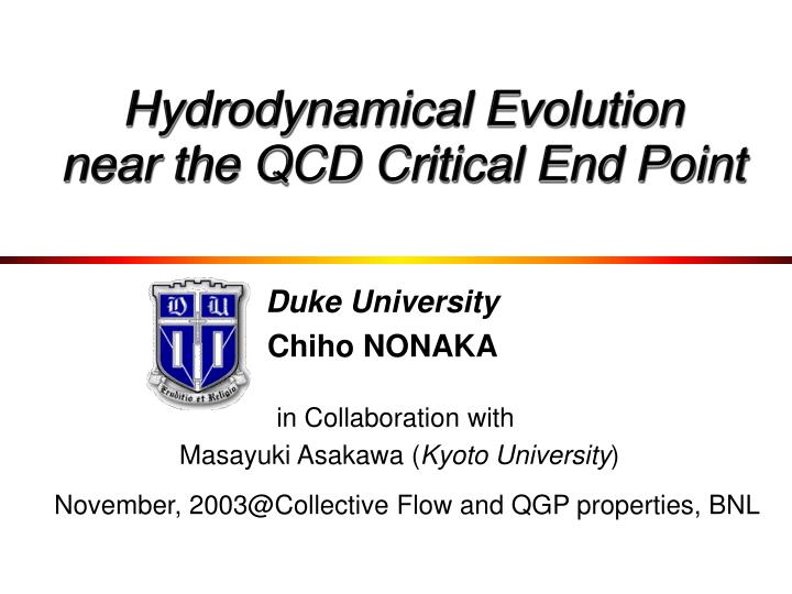 hydrodynamical evolution near the qcd critical end point n.
