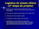 log stica do ensaio cl nico 2 etapa do projeto2