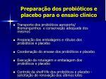 prepara o dos probi ticos e placebo para o ensaio cl nico