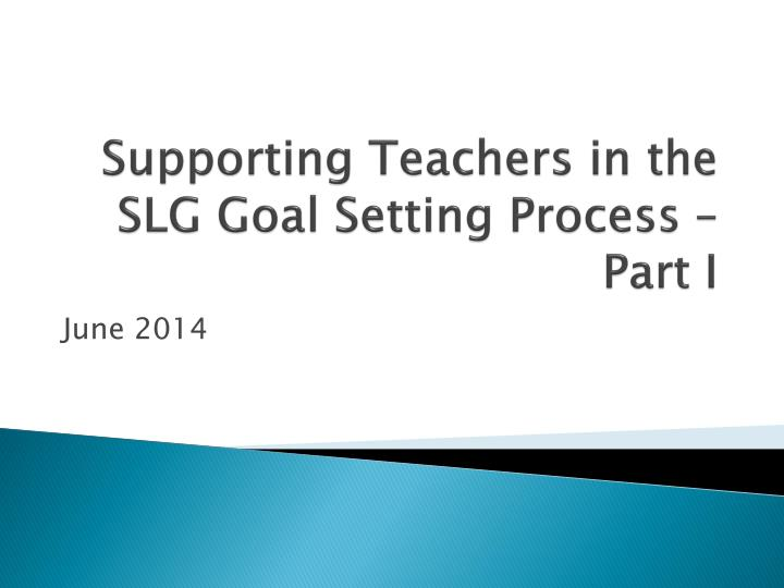 supporting teachers in the slg goal setting process part i n.