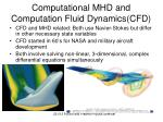 computational mhd and computation fluid dynamics cfd