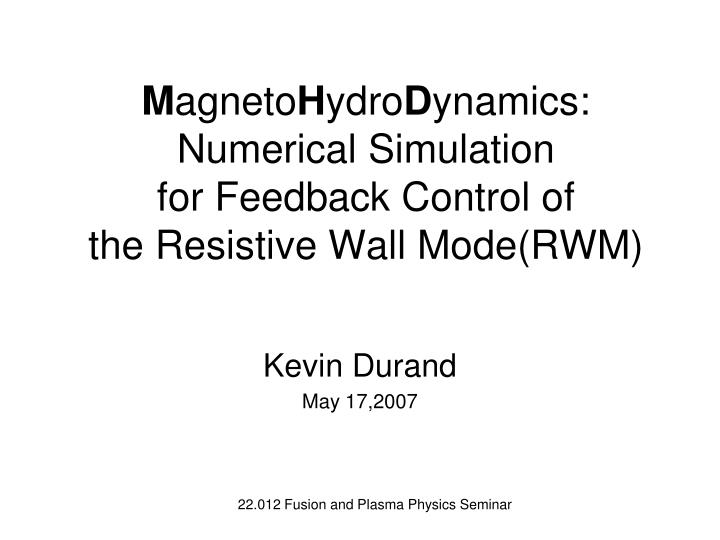 m agneto h ydro d ynamics numerical simulation for feedback control of the resistive wall mode rwm n.