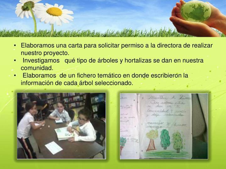 Elaboramos una carta para solicitar permiso a la directora de realizar nuestro proyecto.