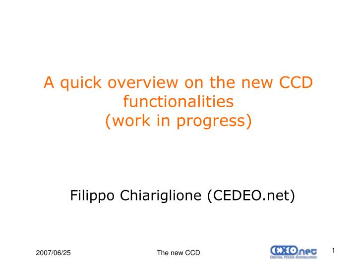 a quick overview on the new ccd functionalities work in progress n.