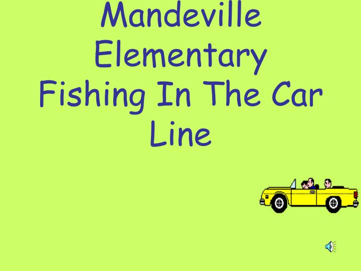 mandeville elementary fishing in the car line n.