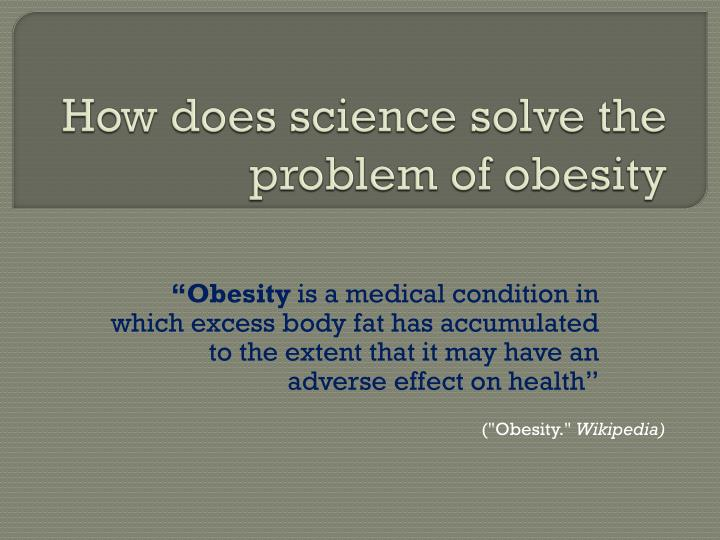 how does science solve the problem of obesity n.