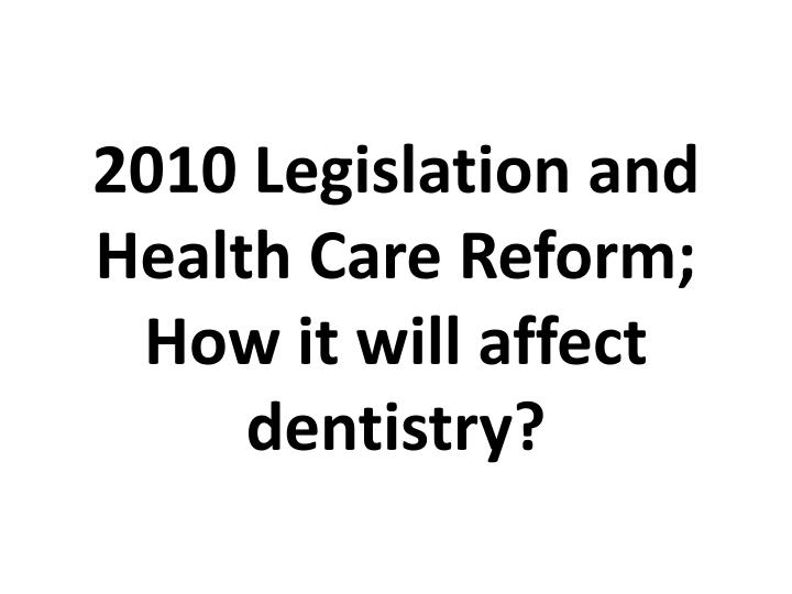 2010 legislation and health care reform how it will affect dentistry