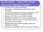 sustainability how it will shape the future highway program