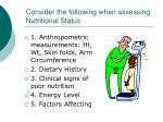 consider the following when assessing nutritional status