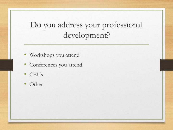 Do you address your professional development?