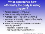 what determines how efficiently the body is using oxygen