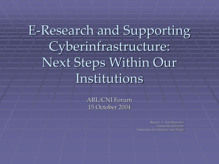 E research and supporting cyberinfrastructure next steps within our institutions