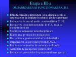 etapa a iii a organizarea i func ionarea c d i