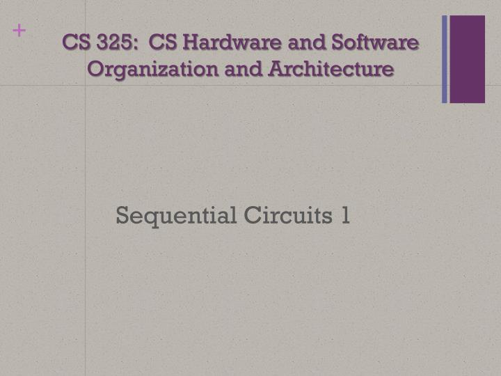 cs 325 cs hardware and software organization and architecture n.