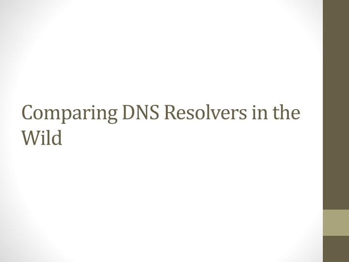 comparing dns resolvers in the wild n.