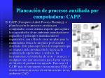 planeaci n de procesos auxiliada por computadora capp