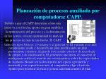 planeaci n de procesos auxiliada por computadora capp1