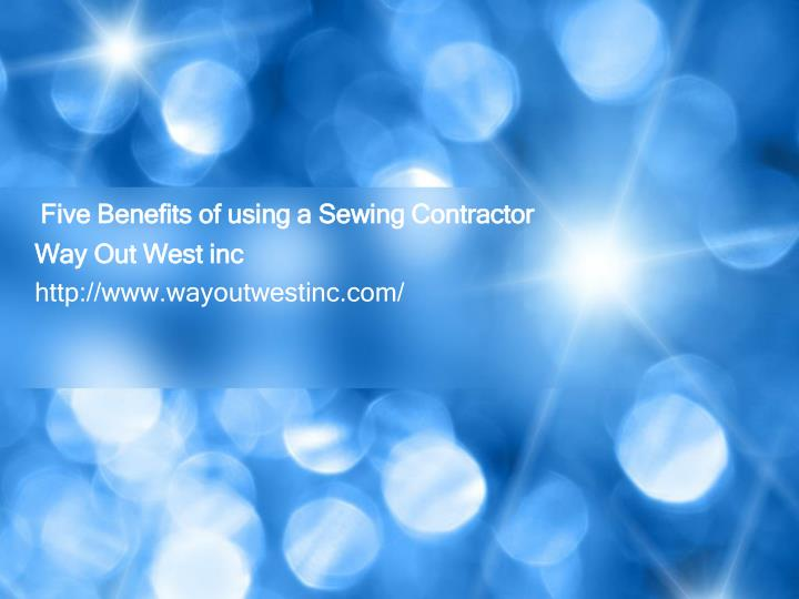 five benefits of using a sewing contractor n.