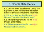 6 double beta decay