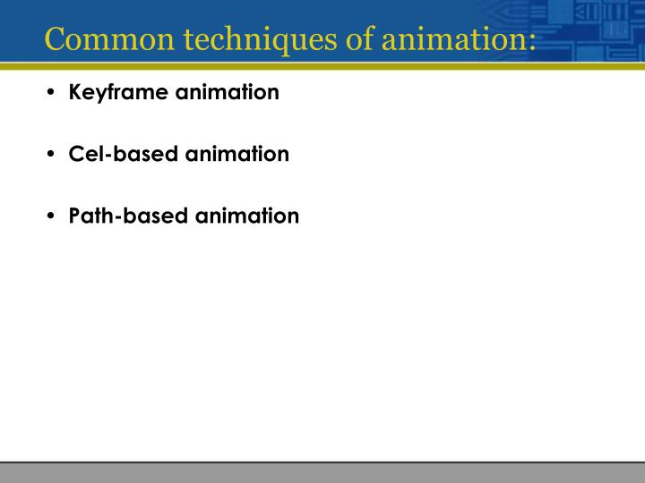 Common techniques of animation: